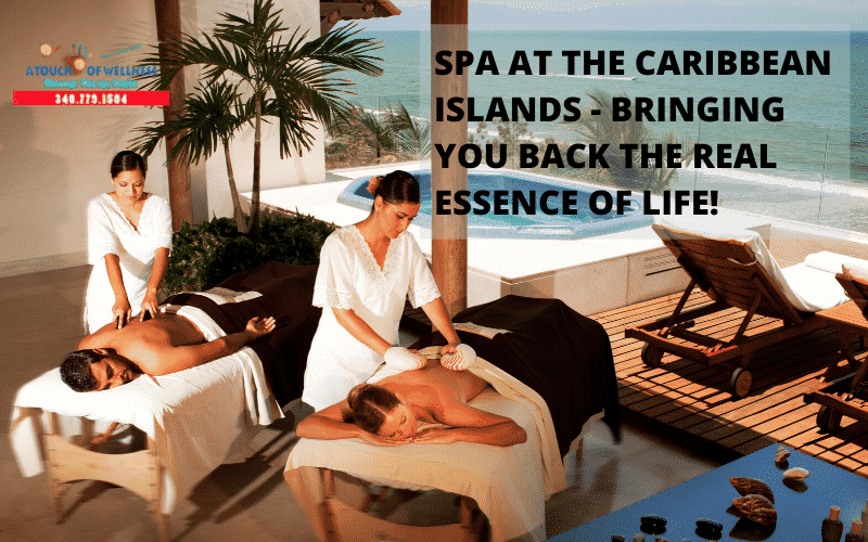 Spa At The Caribbean Islands – Bringing You Back The Real Essence of life!