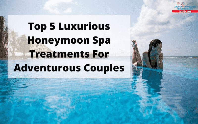 Top 5 Luxurious Honeymoon Spa Treatments For Adventurous Couples